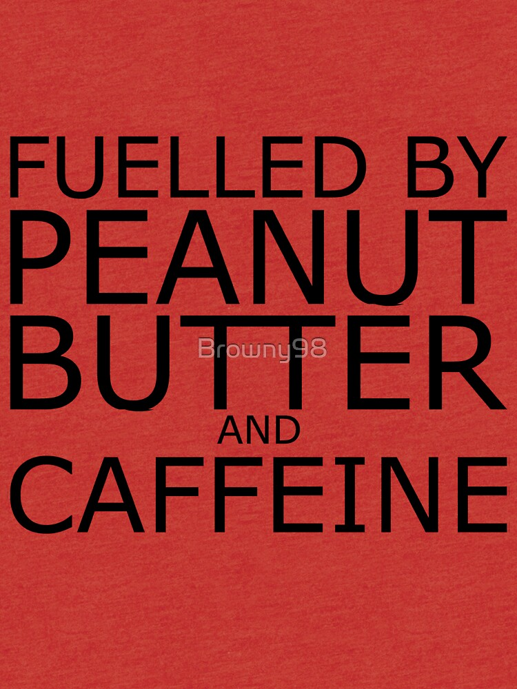 Fuelled By Peanut Butter and Caffeine (Black) by Browny98