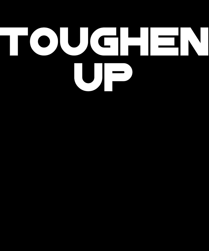 TOUGHEN UP DESIGN by lkthegreat1