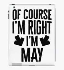 I'm Right I'm May Sticker & T-Shirt - Gift For May iPad Case/Skin