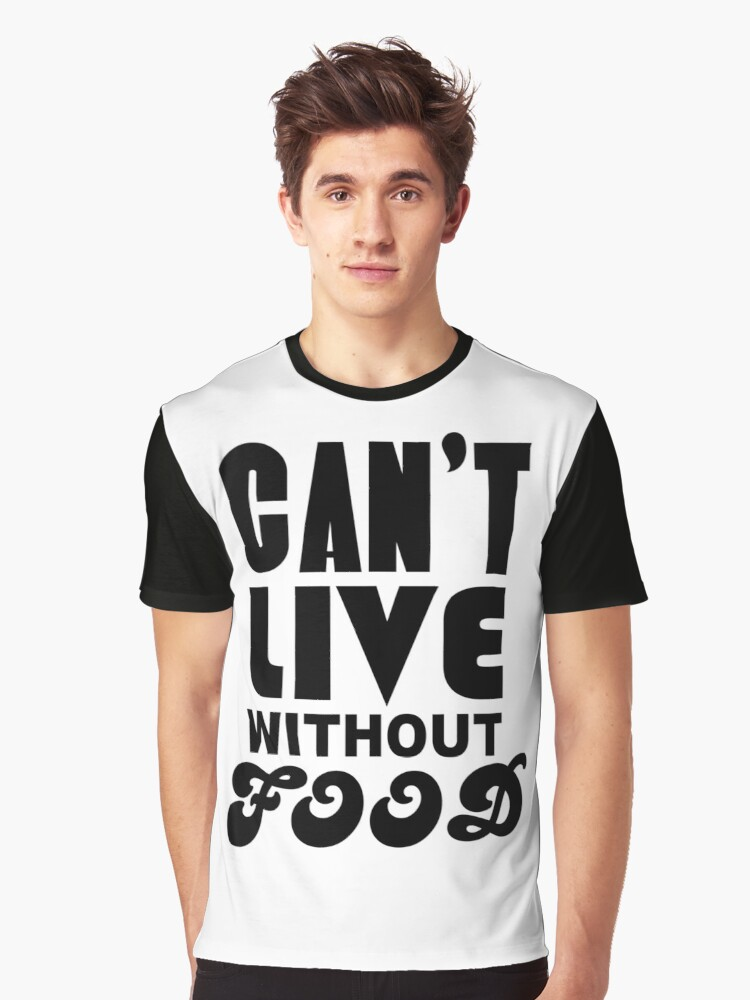 Can't Live Without Food Graphic T-Shirt Front