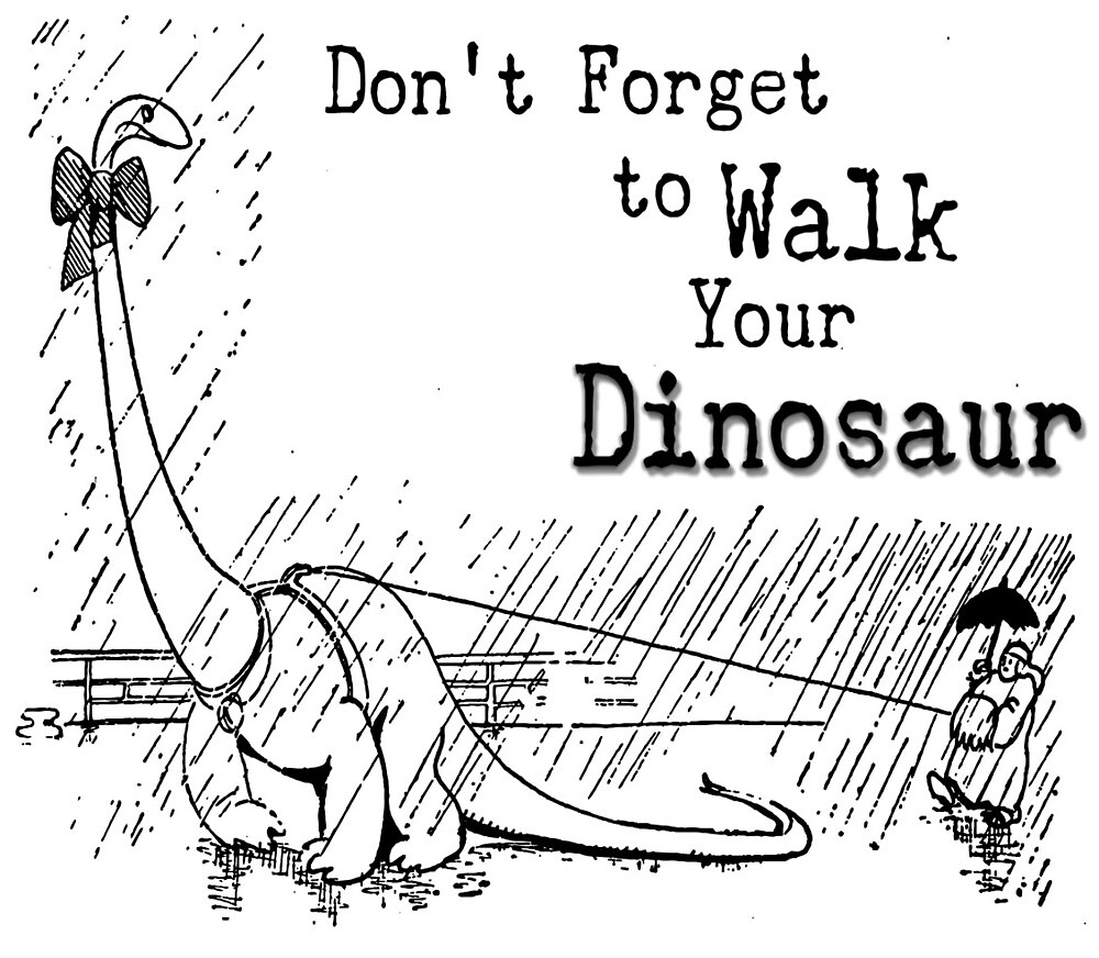 Don't Forget to Walk Your Dinosaur! by rivers07