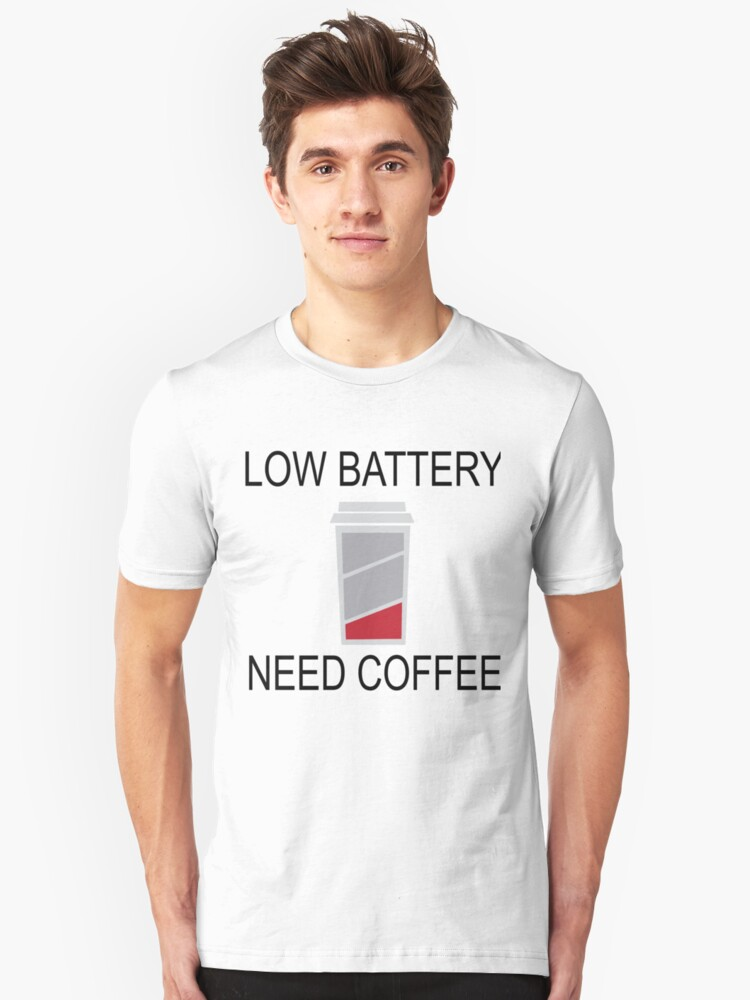 Low Battery Need Coffee  Unisex T-Shirt Front