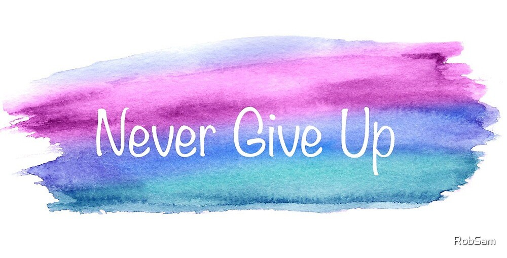 Never Give Up  by RobSam