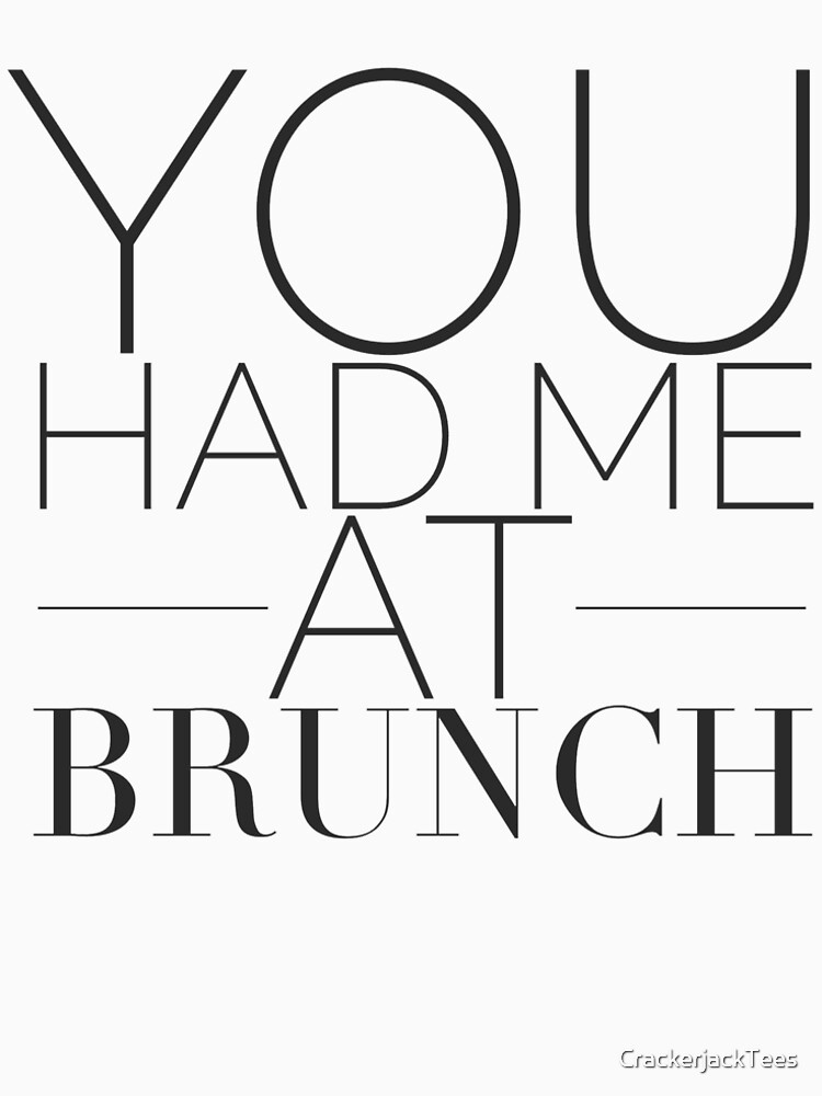 You Had Me At Brunch by CrackerjackTees