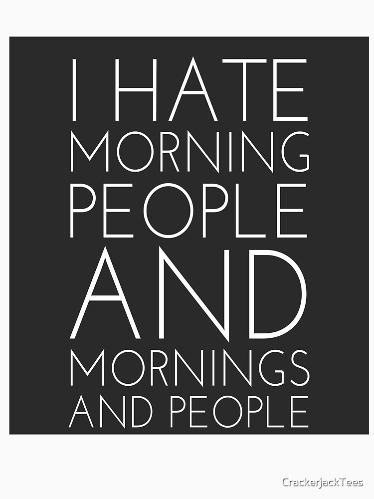 I hate morning people  by CrackerjackTees
