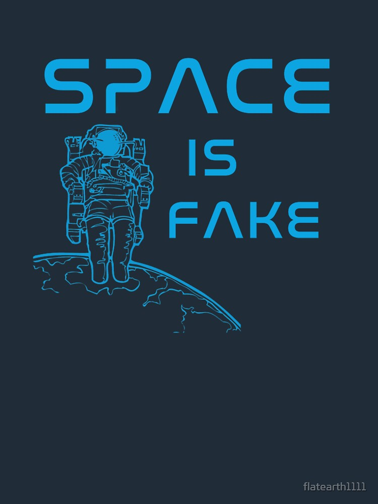 Flat Earth Designs - SPACE IS FAKE by flatearth1111
