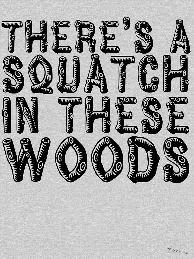There's a Squatch in these Woods Wild Outdoor Sasquatch by Zkoorey