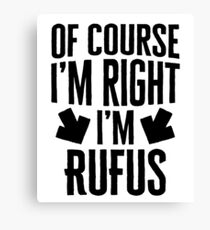 I'm Right I'm Rufus Sticker & T-Shirt - Gift For Rufus Canvas Print