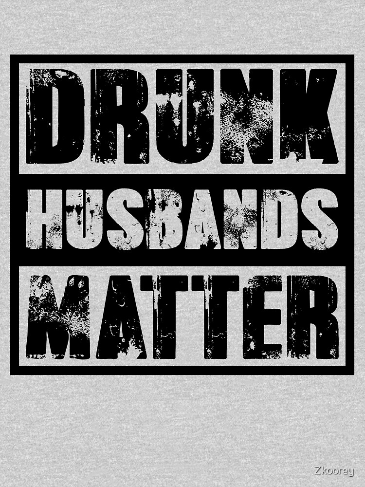 Drunk Husbands Matter Funny Gift for Husbands Married Life Great for Stag Party by Zkoorey