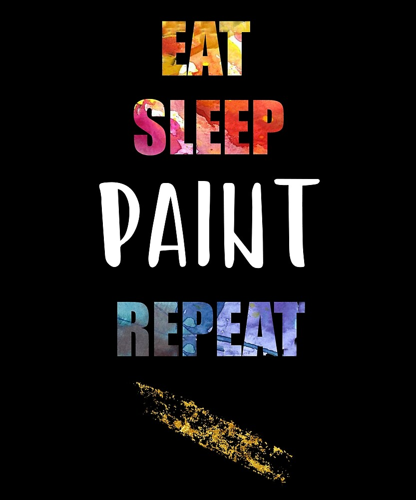 Eat Sleep Paint Repeat. Artists Gift, Painters Gift. by STYLESYNDIKAT