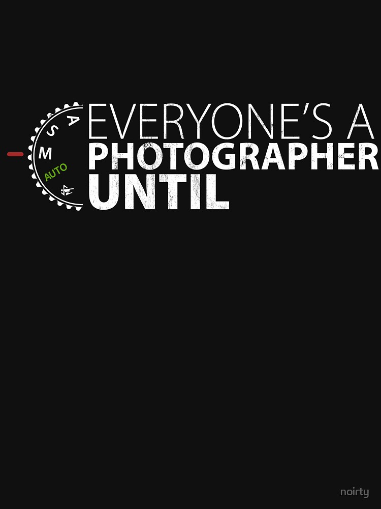 Everyone's A Photographer Until Manual Mode Funny T Shirt by noirty