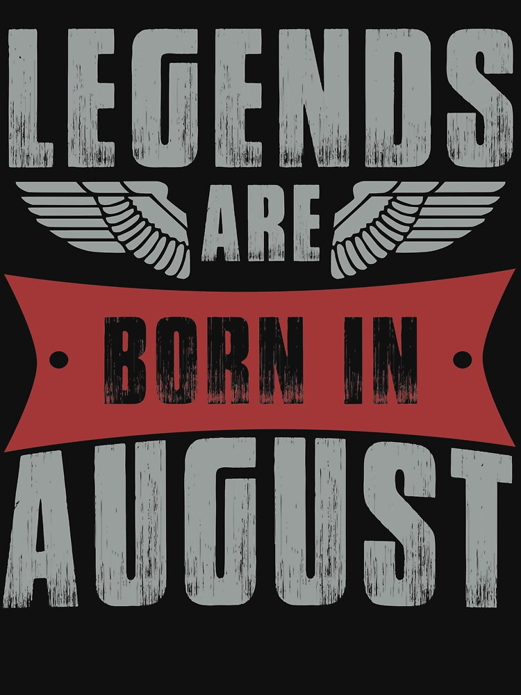 Legends Are Born In August by berryferro