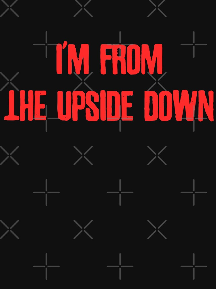 I'm From The Upside Down by Essenti4lgoods