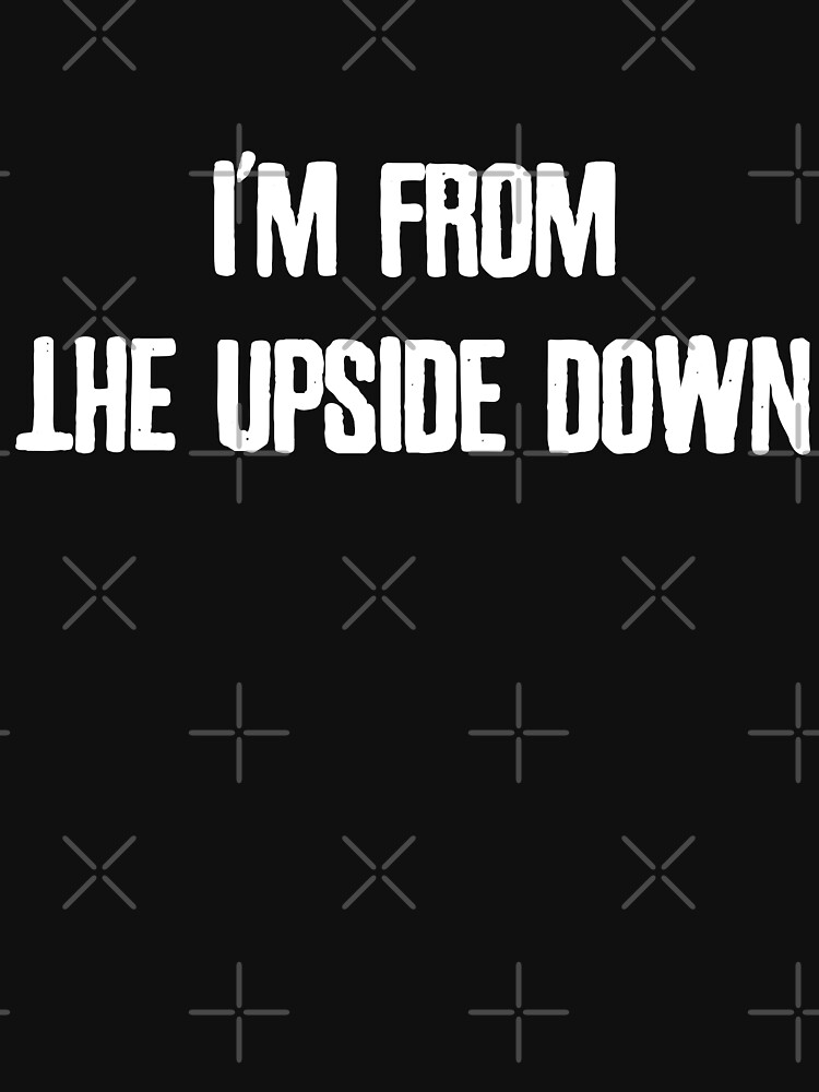 I'm From The Upside Down White Text by Essenti4lgoods