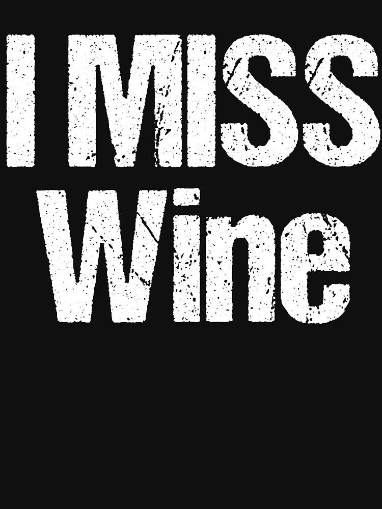 I Miss Wine by dealzillas