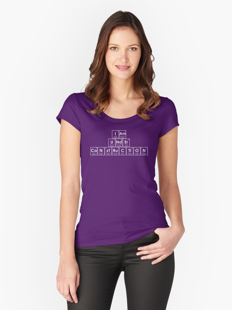 I Am UNdEr CoNsTRuCTiON (white) Women's Fitted Scoop T-Shirt Front