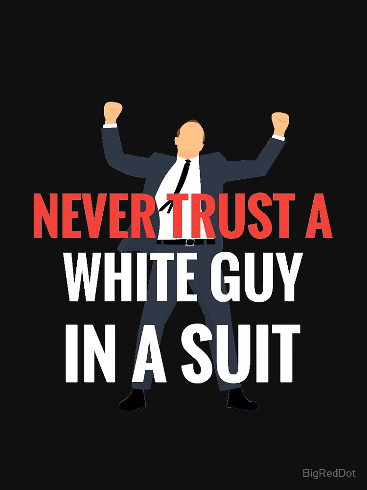 Stupid white men  by BigRedDot