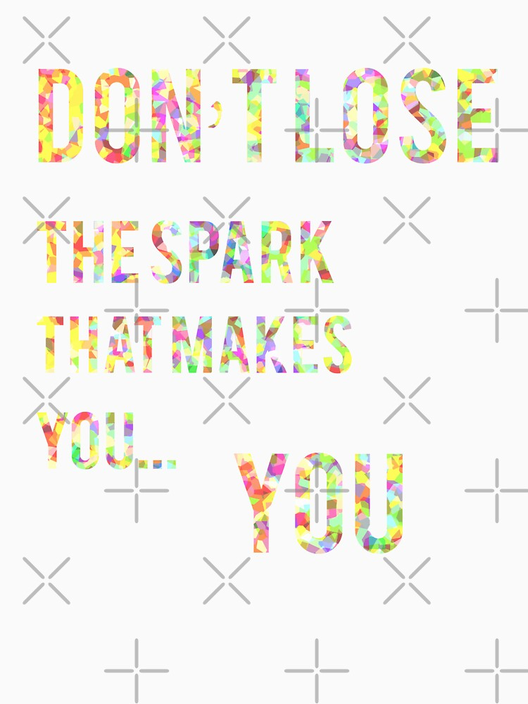 Don't Lose The Spark That Makes You... You by blackcatprints