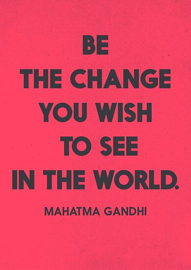 Be the change you wish to see in the World, Mahatma Gandhi quote for human rights, freedom, justice, for inspiration and motivation by Spallutos