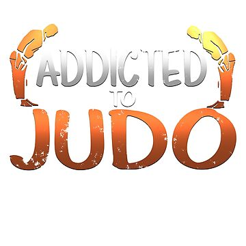 Addicted To Judo T-Shirt by JasonJJ