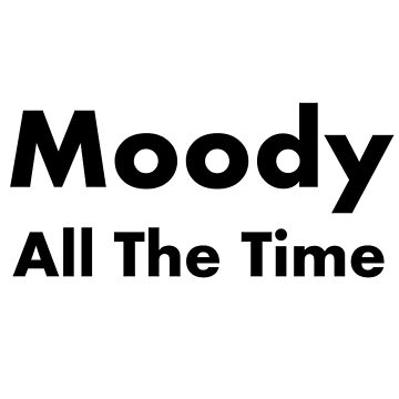 Moody All The Time by FrankiDee