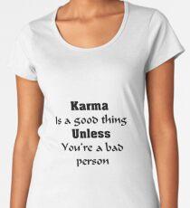 Karma Is A Good Thing Women's Premium T-Shirt