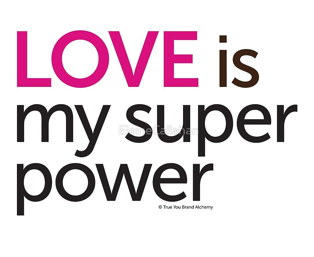Love is My Super Power by ElaineCallahan