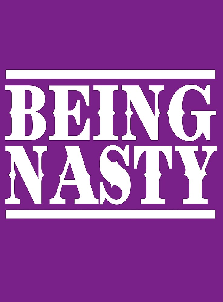 Being Nasty by RB-T4TEES