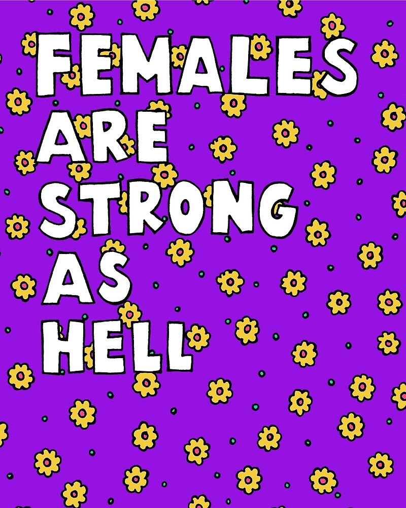 Females Are Strong as Hell by Liana Spiro