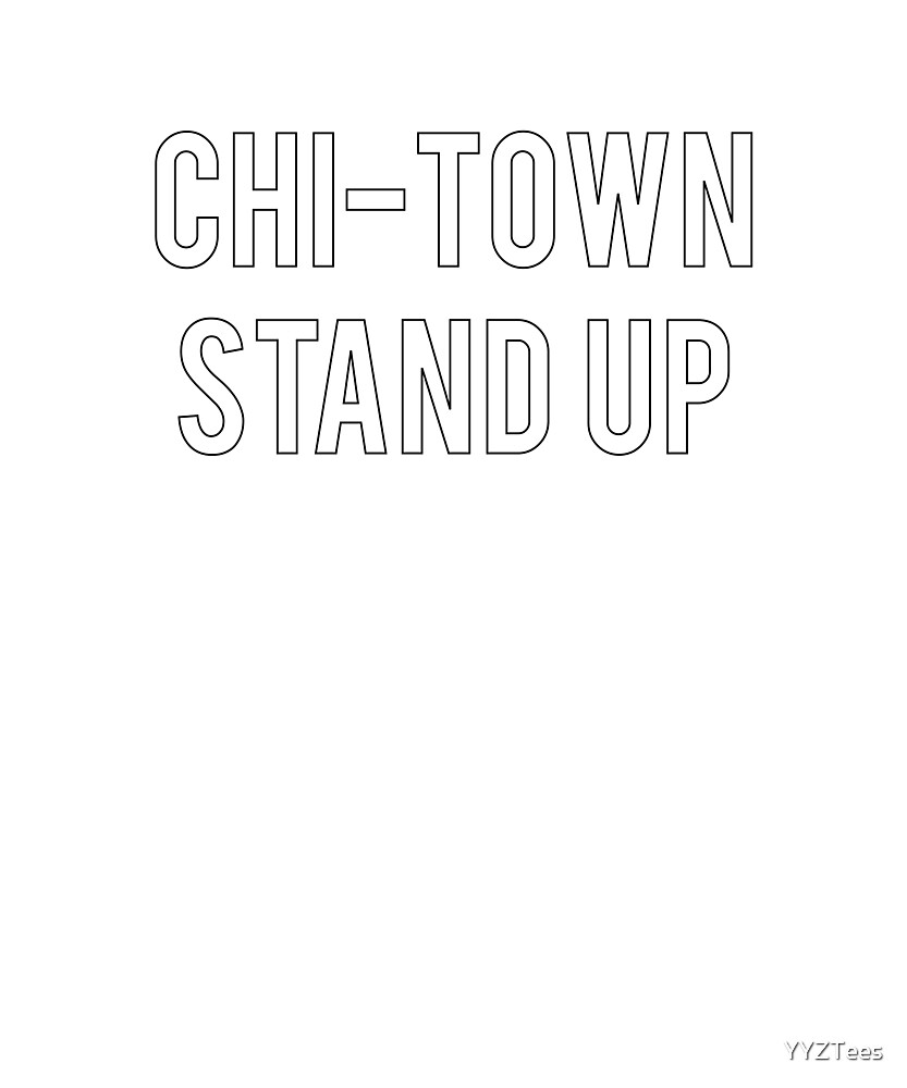Chi-town Stand Up Chicago Proud Fan Love City Tee by YYZTees
