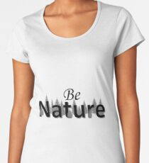 Be Nature Women's Premium T-Shirt