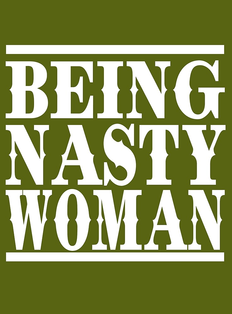 Being Nasty Woman by RB-T4TEES