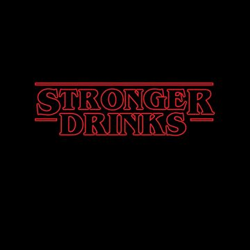 Stronger Drinks by RishDesigns