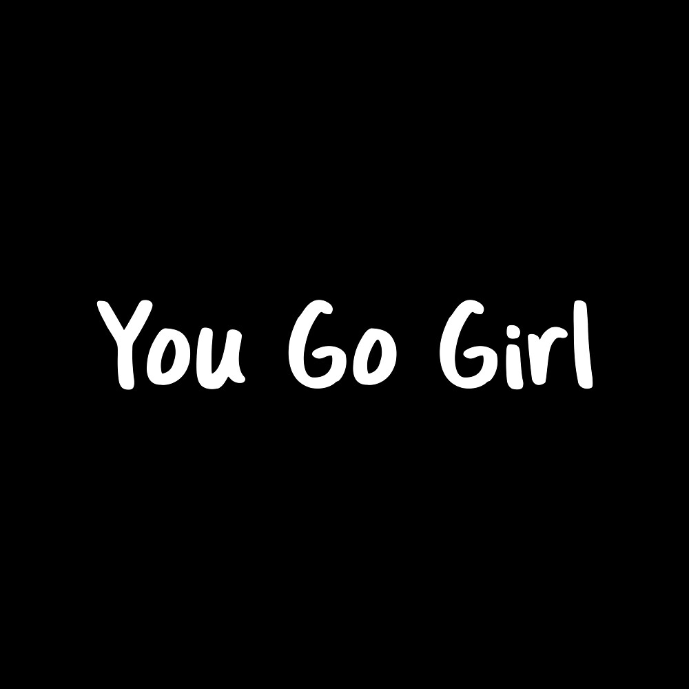 You Go Girl by homedecorquotes
