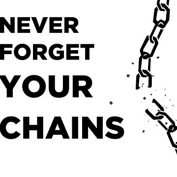 Never Forget Your Chains by TheologyThreads