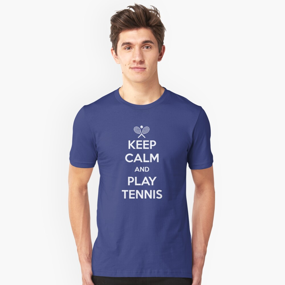 Keep Calm And Play Tennis  Unisex T-Shirt Front