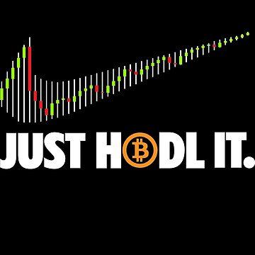 Just Hodl It - Bitoin (BTC) by chekov429
