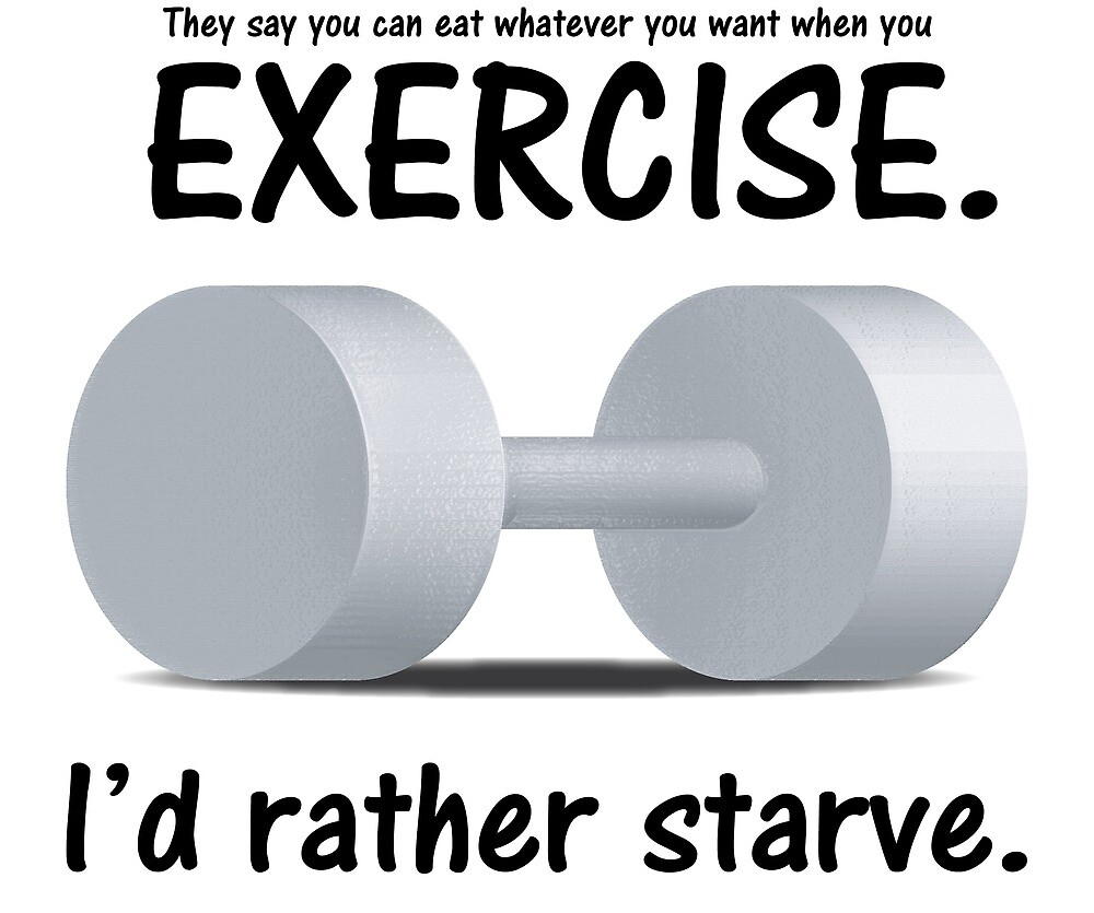 Exercise or Starve by Martha Maggio