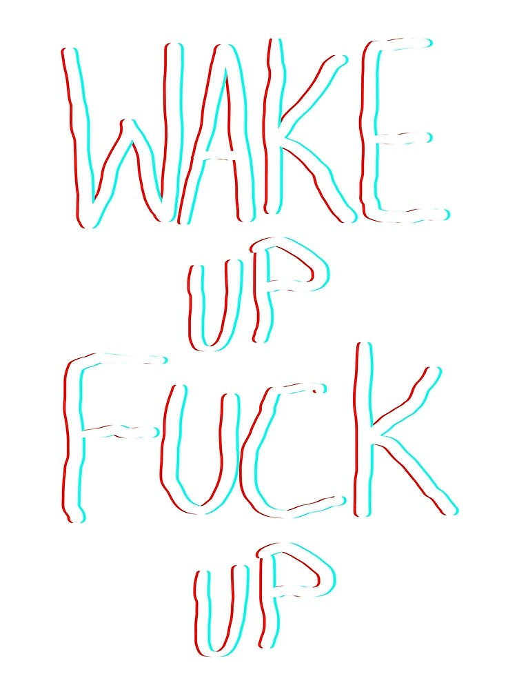 WAKE UP FUCK UP by TwistedStuff