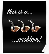 This is a Three-Pipe Problem  Poster