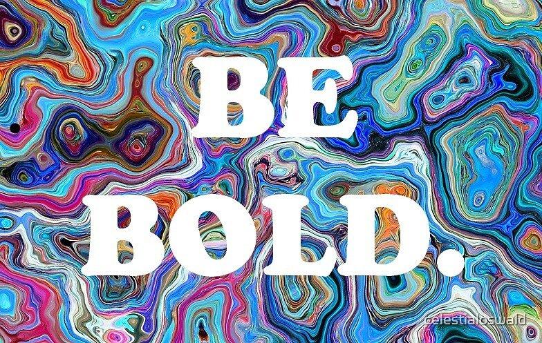 BE BOLD. #1 by celestialoswald