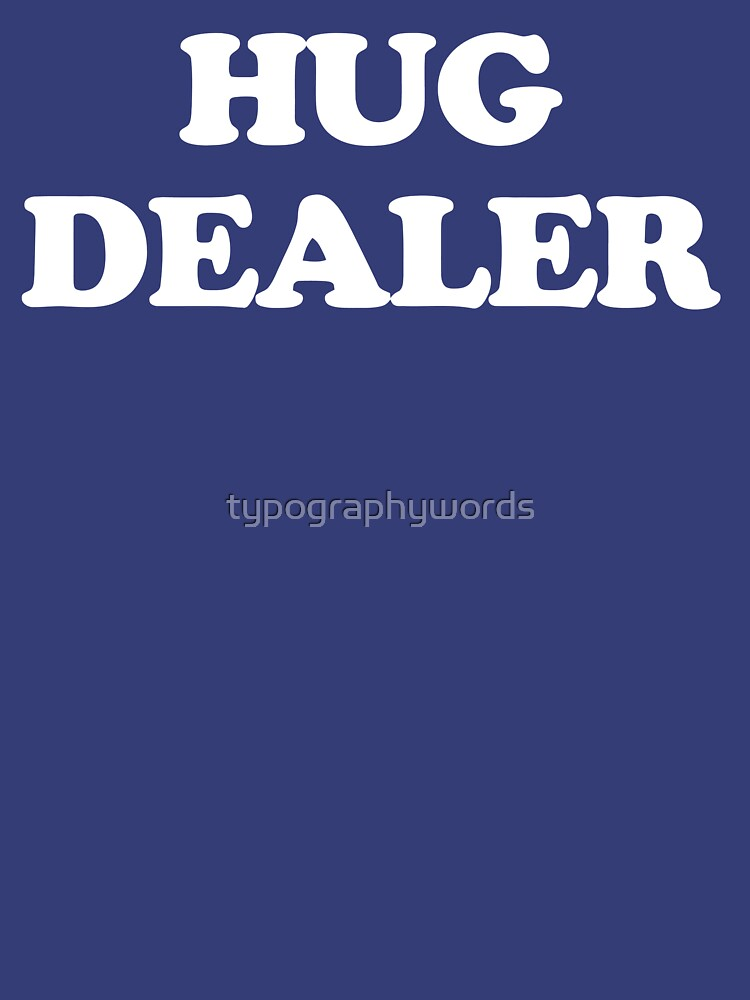 Hug Dealer Slogan Type by typographywords