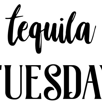 Tequila Tuesday by haventgotaclu