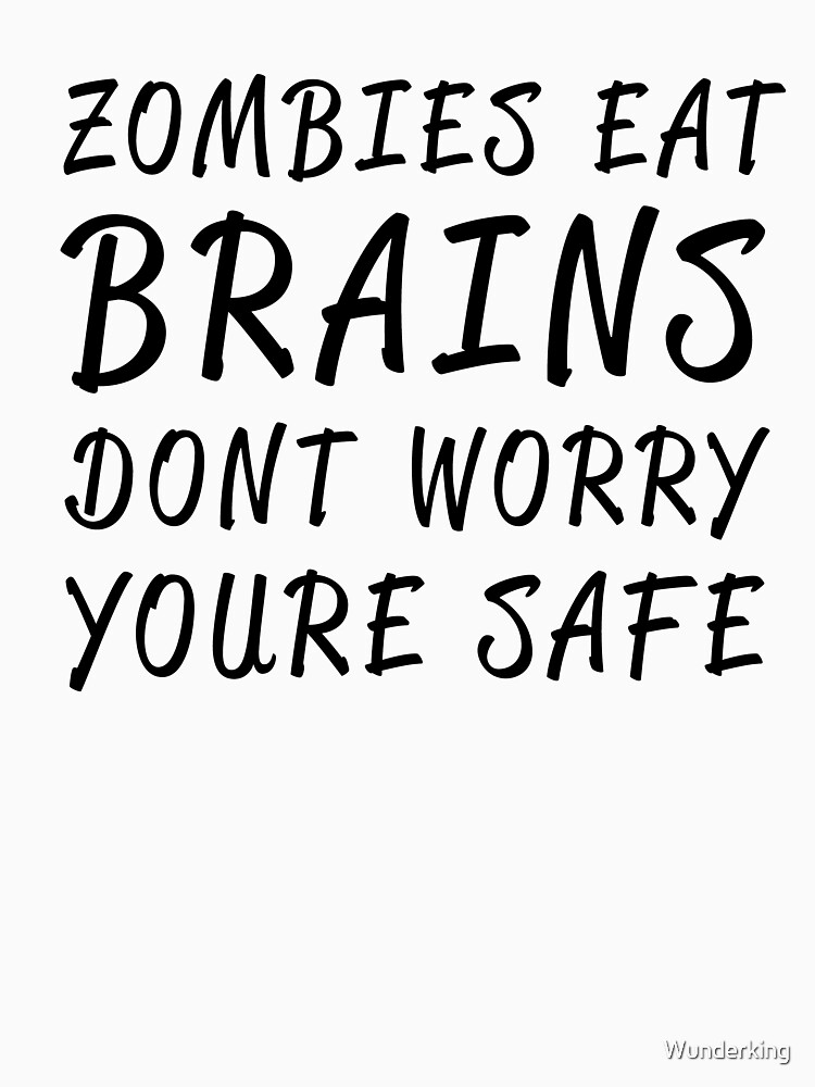 zombies eat brains. dont worry you're safe by Wunderking