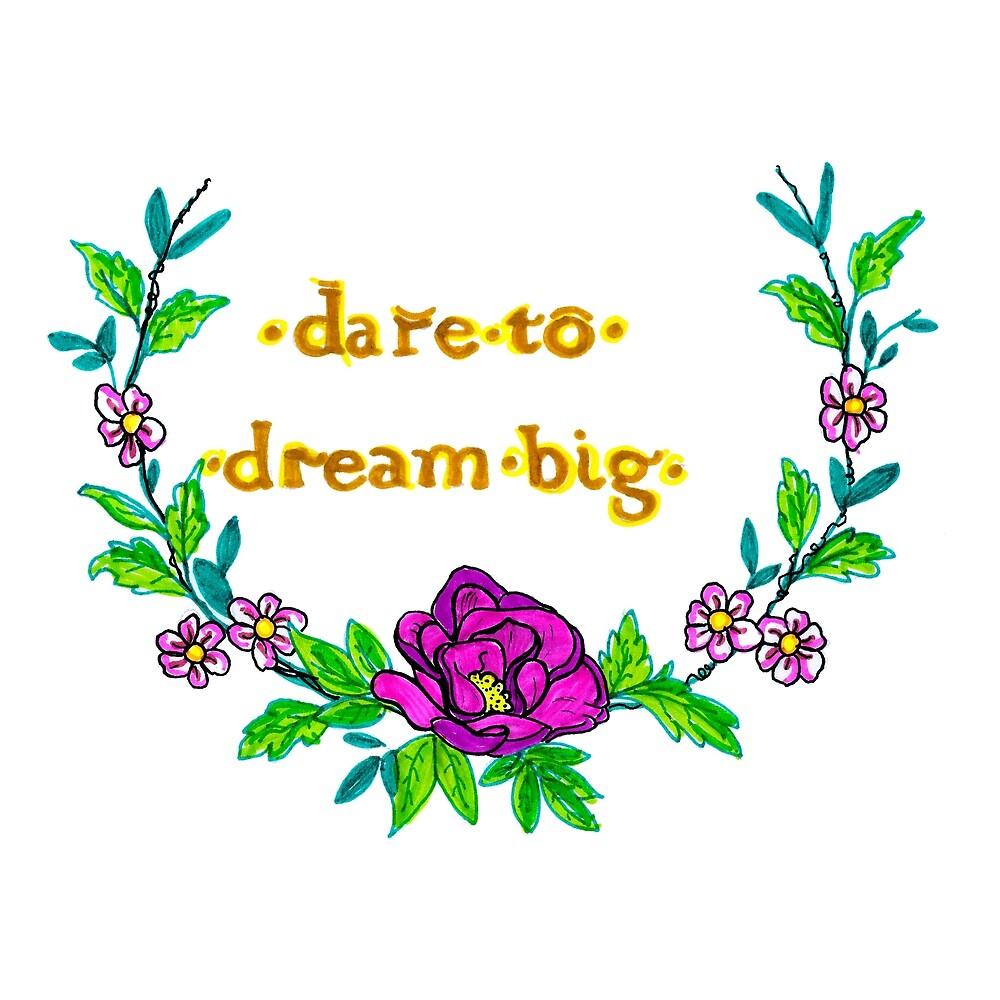 Dare To Dream Big Floral Life Inspirational Design Art by HighArtDesigns