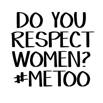 Do you respect women? #MeToo by allthetees