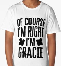 I'm Right I'm Gracie Sticker & T-Shirt - Gift For Gracie Long T-Shirt