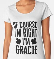 I'm Right I'm Gracie Sticker & T-Shirt - Gift For Gracie Women's Premium T-Shirt