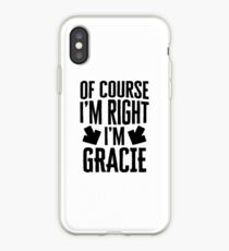 I'm Right I'm Gracie Sticker & T-Shirt - Gift For Gracie iPhone Case