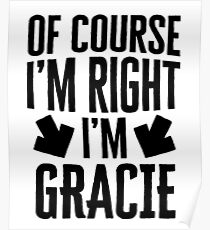 I'm Right I'm Gracie Sticker & T-Shirt - Gift For Gracie Poster